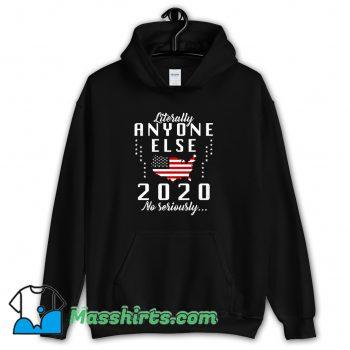 Best Literally Anyone Else 2020 Hoodie Streetwear