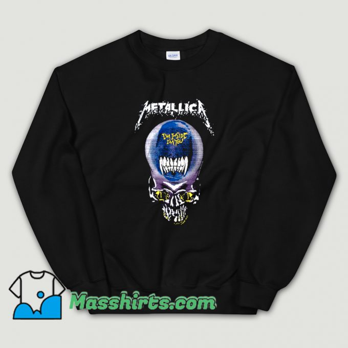 Cool Metallica I Am Inside I Am You Sweatshirt