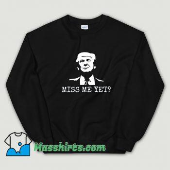 Funny Miss Me Yet Donald Trump Sweatshirt