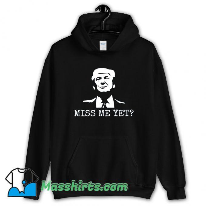 Miss Me Yet Donald Trump Hoodie Streetwear
