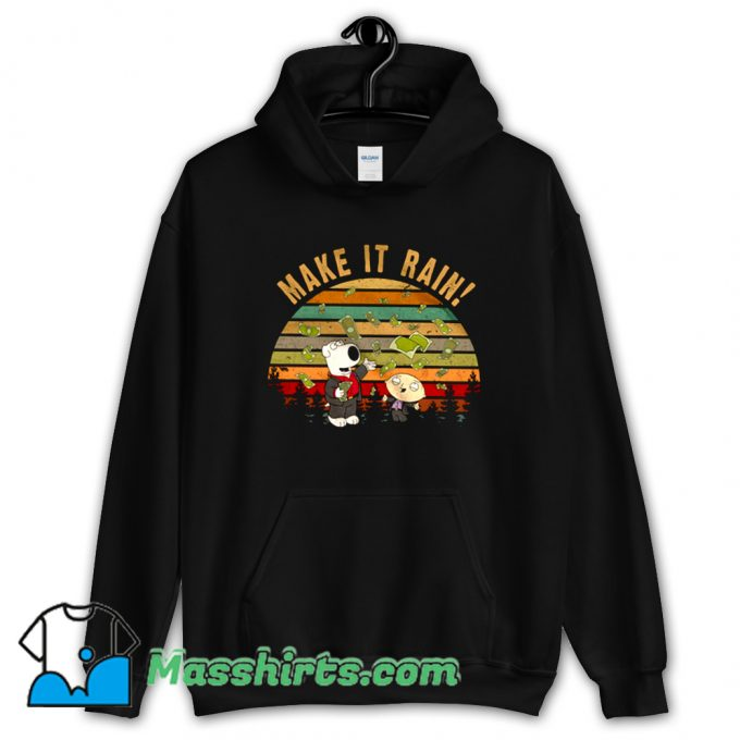 Stewie Griffin Brian Griffin Make It Rain Hoodie Streetwear