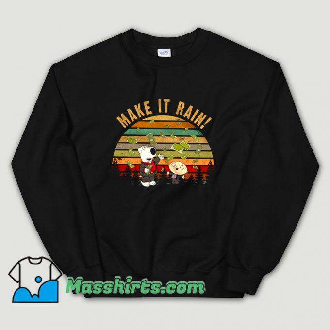 Funny Stewie Griffin Brian Griffin Make It Rain Sweatshirt