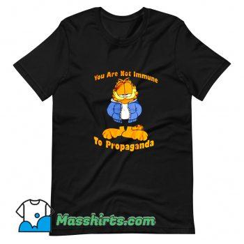 You Are Not Immune To Propaganda Garfield T Shirt Design