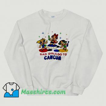 Classic Powerpuff Girls Bad Girls Go To Cancun Sweatshirt