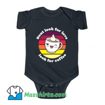 Dont Look For Love Look For Coffee Baby Onesie