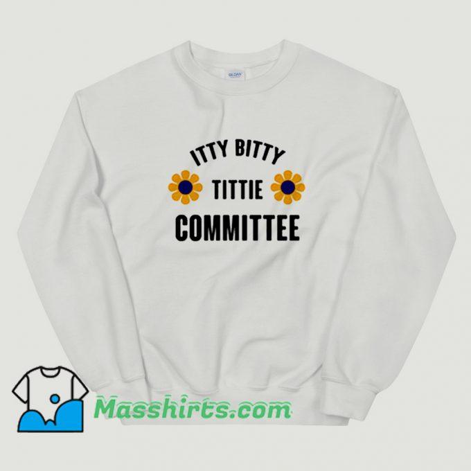 Itty Bitty Titty Committee Sweatshirt On Sale