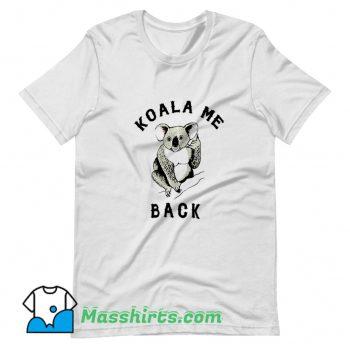 Koala Me Back Morningstar T Shirt Design