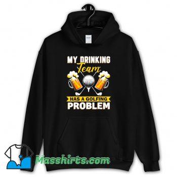 My Drinking Team Has A Golf Problem Hoodie Streetwear