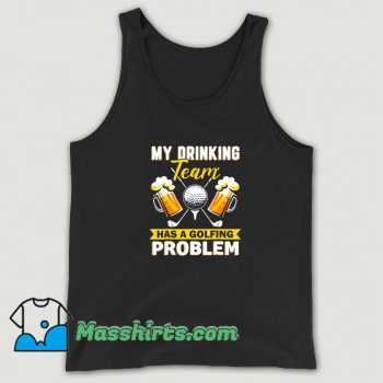 My Drinking Team Has A Golf Problem Tank Top