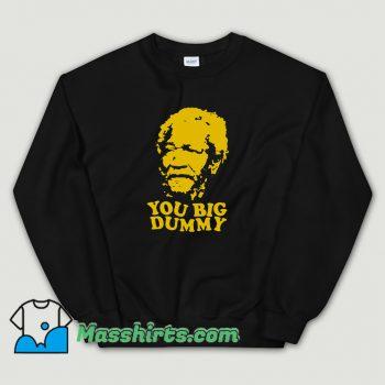 New You Big Dummy Sweatshirt