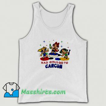 Original Powerpuff Girls Bad Girls Go To Cancun Tank Top