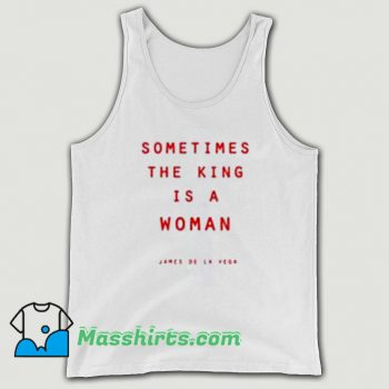 Sometimes The King Is A Woman Tank Top