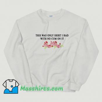 I Had With No Cum On It Sweatshirt