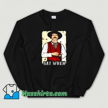 Awesome Say When Doc Holliday Sweatshirt
