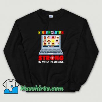 Cheap Kindergarten Strong No Matter The Distance Sweatshirt