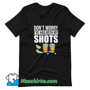 Classic Dont Worry Ive Had Both My Shots T Shirt Design