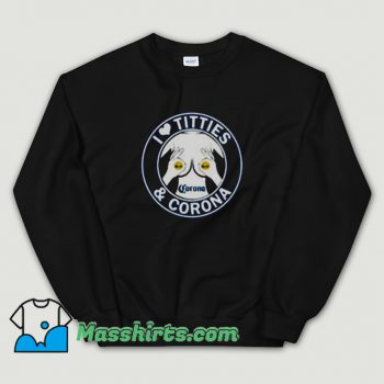 Cool I Love Titties And Corona Sweatshirt