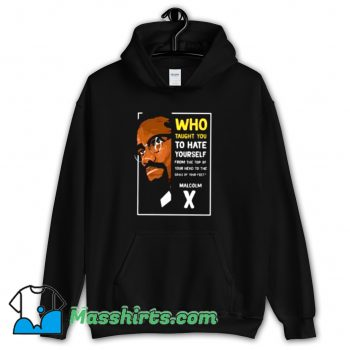 Cool Who Taught You To Hate Yourself Malcolm Hoodie Streetwear
