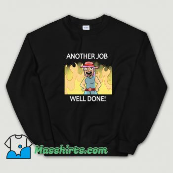Cute Another Job Well Done Sweatshirt