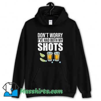 Dont Worry Ive Had Both My Shots Hoodie Streetwear On Sale