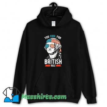 George Washington Too Cool For British Rule Hoodie Streetwear