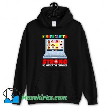 Kindergarten Strong No Matter The Distance Hoodie Streetwear
