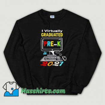 New I Virtually Graduated Pre K Class 2021 Sweatshirt