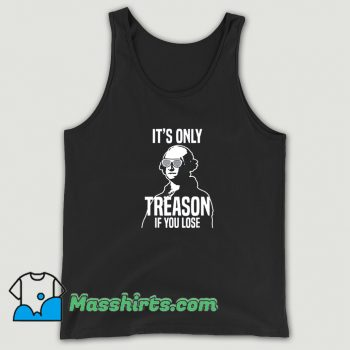 New Its Only Treason If You Lose Tank Top
