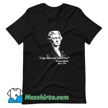 Original Thomas Jefferson Crap Thats Due Tomorrow T Shirt Design