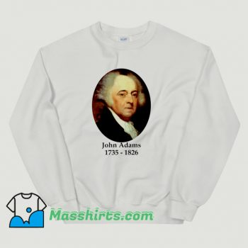 President John Adams 1735 1826 Sweatshirt