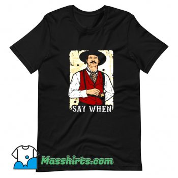 Say When Doc Holliday Funny T Shirt Design