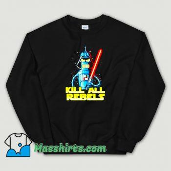 Star Wars Futurama Kill All Rebels Funny Sweatshirt