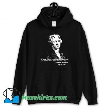 Thomas Jefferson Crap Thats Due Tomorrow Hoodie Streetwear
