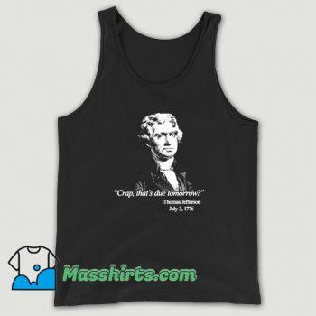 Thomas Jefferson Crap Thats Due Tomorrow Tank Top