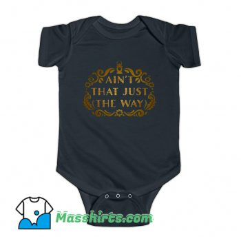 Aint That Just The Way Baby Onesie