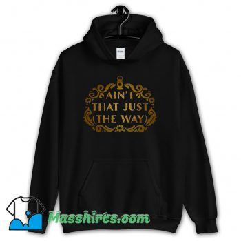 Awesome Aint That Just The Way Hoodie Streetwear
