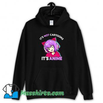 Best Its Not Cartoons Its Anime Hoodie Streetwear