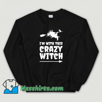 Classic Im With This Crazy Witch Halloween Sweatshirt