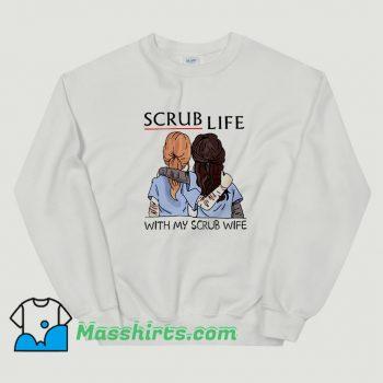 Cool Scrub Life With My Scrub Wife Sweatshirt