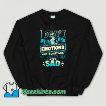 I Dont Have Emotions Futurama Sweatshirt
