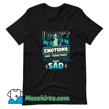 I Dont Have Emotions Futurama T Shirt Design