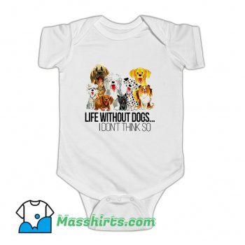 Life Without Dogs I Dont Think So Baby Onesie