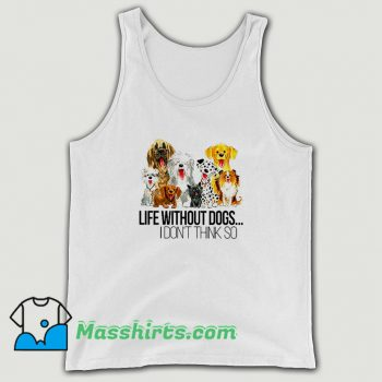 Life Without Dogs I Dont Think So Tank Top On Sale