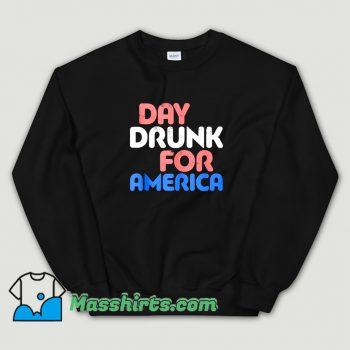 Original Day Drunk For America Sweatshirt