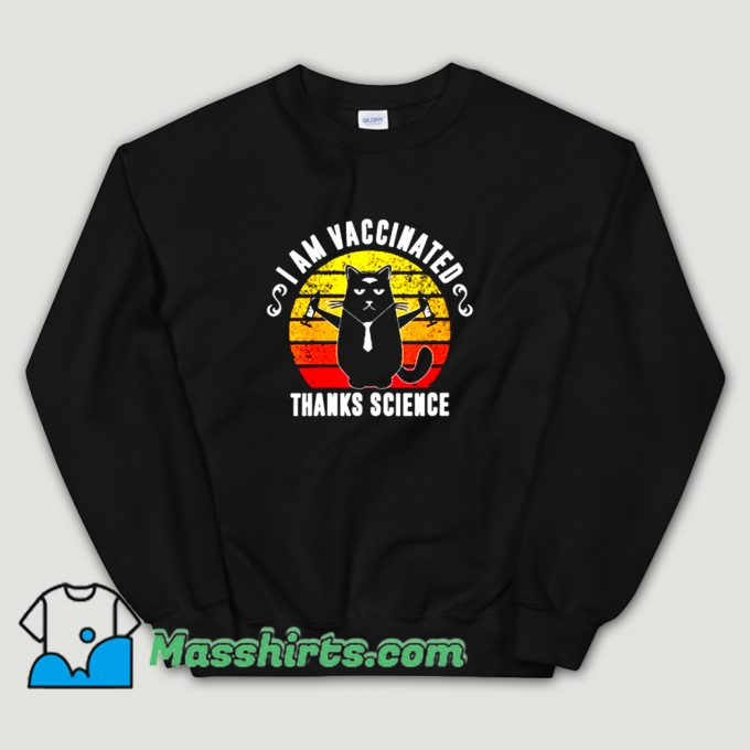 Awesome I Am Vaccinated Thanks Science Sweatshirt