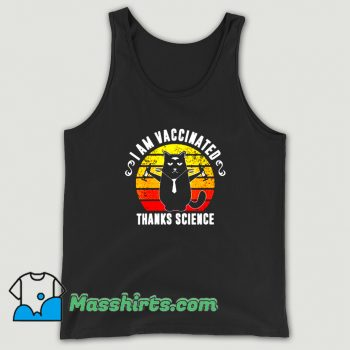 Best I Am Vaccinated Thanks Science Tank Top