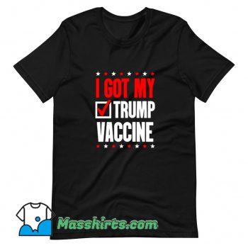 Best I Got My Trump Vaccine T Shirt Design