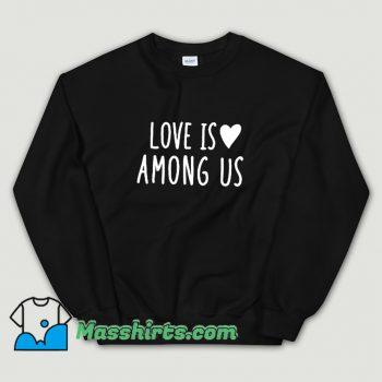 Best Love Is Among Us Sweatshirt