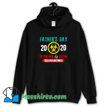 Best Style Father Day 2020 Quarantined Hoodie Streetwear