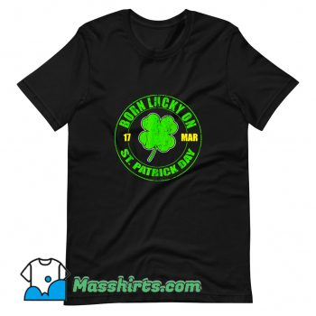Born Lucky On 17 March St. Patricks Day T Shirt Design On Sale